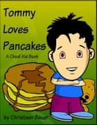 Tommy Loves Pancakes, A Chodi Kid Book ebook by Christeen Bauer