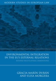 Environmental Integration in the EU's External Relations - Beyond Multilateral Dimensions ebook by Elisa Morgera,Gracia Marín Durán