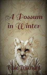 A Possum in Winter - The Strange Experiments of Dr. Fisk, #1 ebook by Posie Pritchard