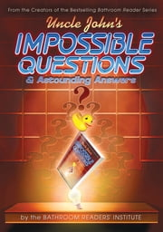 Uncle John's Impossible Questions (& Astounding Answers) ebook by Bathroom Readers' Institute