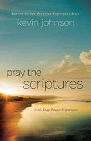 Pray the Scriptures - A 40-Day Prayer Experience ebook by Kevin Johnson