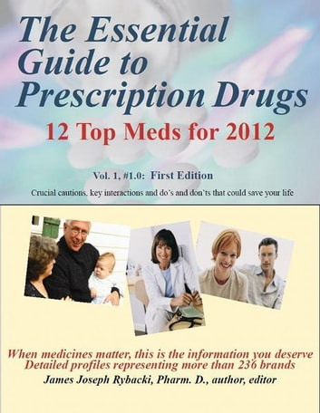 The Essential Guide to Prescription Drugs, 12 Top Meds for 2012 - Vol. 1, #1.0 ePub version ebook by James J Rybacki