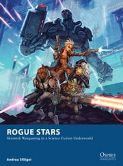 Rogue Stars - Skirmish Wargaming in a Science Fiction Underworld ebook by Andrea Sfiligoi,Johan Egerkrans