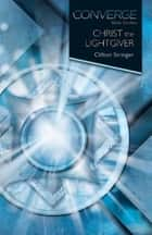 Converge Bible Studies: Christ the Lightgiver ebook by Clifton Stringer