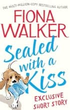 Sealed with a Kiss: Exclusive Short Story ebook by Fiona Walker