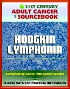 21st Century Adult Cancer Sourcebook: Hodgkin Lymphoma (HL) - Clinical Data for Patients, Families, and Physicians ebook by Progressive Management