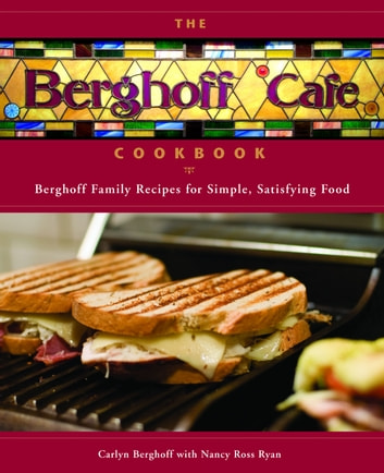 The Berghoff Cafe Cookbook - Berghoff Family Recipes for Simple, Satisfying Food ebook by Carlyn Berghoff,Nancy Ryan,Nancy Ross Ryan