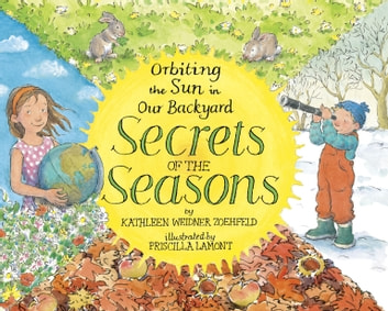 Secrets of the Seasons: Orbiting the Sun in Our Backyard eBook by Kathleen Weidner Zoehfeld