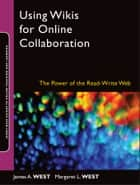 Using Wikis for Online Collaboration ebook by James A. West,Margaret L. West
