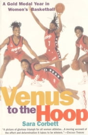 Venus to the Hoop - A Gold Medal Year in Women's Basketball ebook by Sara Corbett