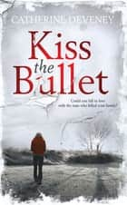 Kiss the Bullet ebook by Catherine Deveney