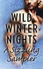 Wild Winter Nights: A Sizzling Sampler - Under Pressure\The Darkest Torment\The Greek's Christmas Bride\Those Texas Nights\Everything for Her\Forged in Desire ebook by Lori Foster, Gena Showalter, Lynne Graham,...
