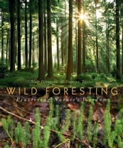 Wild Foresting: Practicing Nature's Wisdom ebook by Drengson, Alan