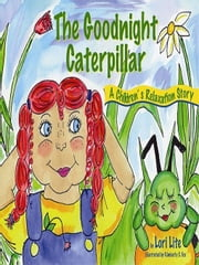 The Goodnight Caterpillar: A Children's Relaxation Story, introducing young children to passive progressive muscular relaxation. ebook by Lite, Lori
