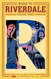 Road to Riverdale Vol. 3 ebook by Mark Waid, Chip Zdarsky, Adam Hughes,...