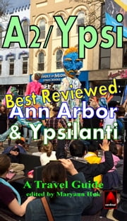 A2/Ypsi Best Reviewed Ann Arbor and Ypsilanti Travel Guide ebook by Maryann Huk