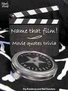 Name That Film! Movie Quotes Trivia ebook by Sly Ainsbury,Neil Sanders