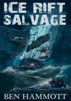 Ice Rift - Salvage ebook by Ben Hammott