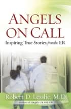 Angels on Call - Inspiring True Stories from the ER ebook by Robert D. Lesslie