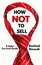 How Not to Sell - A Sales Survival Guide ebook by Rashad Daoudi