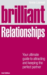 Brilliant Relationships 2e - Your ultimate guide to attracting and keeping the perfect partner ebook by Annie Lionnet