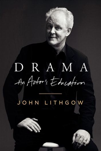 Drama - An Actor's Education ebook by John Lithgow
