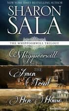 The Whippoorwill Trilogy - Whippoorwill, The Amen Trail, The Hen House ebook by Sharon Sala