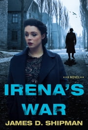 Irena's War ebook by James D. Shipman
