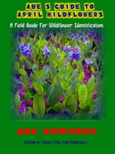Abe's Guide to April Wildflowers ebook by Abe Edwards
