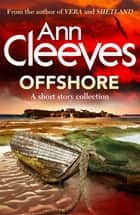 Offshore: A Short Story Collection ebook by Ann Cleeves