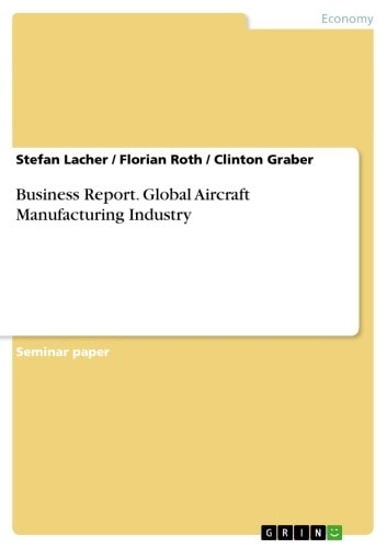 Business Report. Global Aircraft Manufacturing Industry ebook by Stefan Lacher,Florian Roth,Clinton Graber