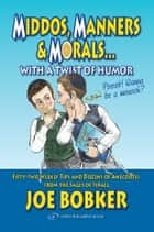 Middos, Manners & Morals with a Twist of Humor ebook by Joe Bobker