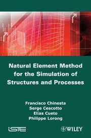 Natural Element Method for the Simulation of Structures and Processes ebook by Francisco Chinesta,Serge Cescotto,Elias Cueto,Philippe Lorong