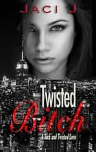 Twisted Bitch ebook by Jaci J