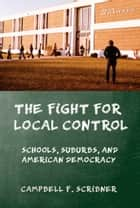 The Fight for Local Control ebook by Campbell F. Scribner