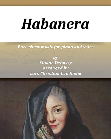 Habanera Pure sheet music for piano and voice by Georges Bizet arranged by Lars Christian Lundholm ebook by Pure Sheet Music