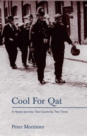 Cool for Qat - A Yemeni Journey: Two Countries, Two Times ebook by Peter Mortimer
