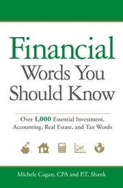 Financial Words You Should Know - Over 1,000 Essential Investment, Accounting, Real Estate, and Tax Words ebook by Michele Cagan, CPA, P.T. Shank