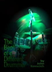 The Beat of a Different Drummer ebook by John Kovacich