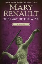 The Last of the Wine - A Novel ebook by Mary Renault