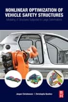 Nonlinear Optimization of Vehicle Safety Structures ebook by Jesper Christensen,Christophe Bastien