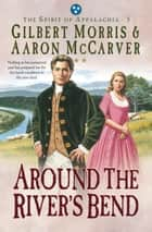 Around the River's Bend (Spirit of Appalachia Book #5) e-bog by Aaron McCarver, Gilbert Morris