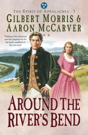Around the River's Bend (Spirit of Appalachia Book #5) ebook by Aaron McCarver,Gilbert Morris