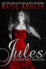 Jules, the Bounty Hunter ebook by Katie Ashley