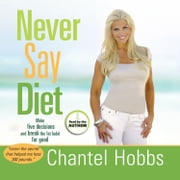 Never Say Diet - Make Five Decisions and Break the Fat Habit for Good audiobook by Chantel Hobbs