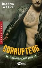 Corrupteur - Reapers Motorcycle Club, T3 eBook by Joanna Wylde