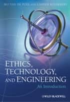 Ethics, Technology, and Engineering - An Introduction ebook by Ibo van de Poel, Lambèr Royakkers