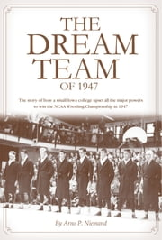 The Dream Team of 1947 ebook by Arno P. Niemand