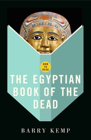 How To Read The Egyptian Book Of The Dead ebook by Barry Kemp