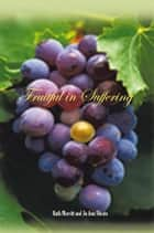 Fruitful in Suffering ebook by Ruth Merritt and Jo Ann Sheats